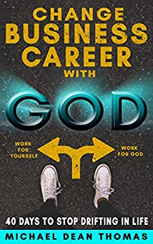 Change Business Career with God: 40 Days to Stop Drifting in Life by [Thomas, Michael]