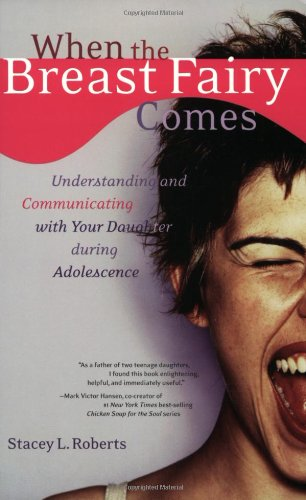 Read Online When the Breast Fairy Comes: Understanding and Communicating with Your Daughter During Adolescence pdf