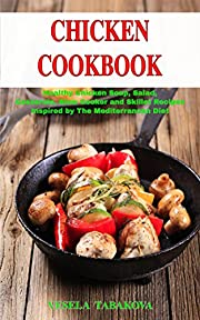 Chicken Cookbook: Healthy Chicken Soup, Salad, Casserole, Slow Cooker and Skillet Recipes Inspired by The Mediterranean Diet (Free Gift): Mediterranean Diet Cookbook (Healthy Cooking on a Budget 1)