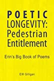 Poetic Longevity: Pedestrian Entitlement, E. W. Gilligan, 1425739970