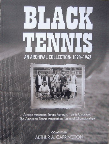 Search : Black Tennis (An Archival Collection: 1890-1962) African American Tennis Pioneers, Tennis Clubs and The American Tennis Association National Championships (Paperback) Compiled by Arthur A. Carrington