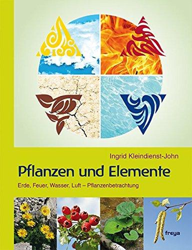 Pflanzen und Elemente: Erde, Feuer, Wasser, Luft - Pflanzenbetrachtung