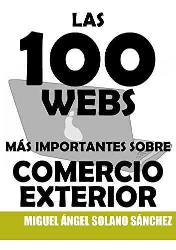 Descargar Libro Las 100 Webs MÁs Importantes Sobre Comercio Exterior Miguel Ángel Solano Sánchez