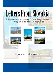 Letters From Slovakia: A Humorous Account Of An Englishman Living In The Slovak Republic