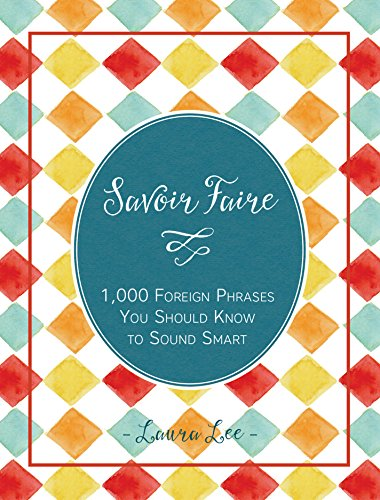 Savoir Faire: 1,000+ Foreign Words and Phrases You Should Know to Sound Smart