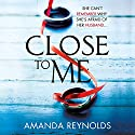 Close to Me: A gripping psychological thriller about secrets and lies Audiobook by Amanda Reynolds Narrated by Rachel Atkins