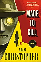 Made to Kill: A Novel (Ray Electromatic Mysteries) by Adam Christopher