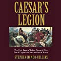 Caesar's Legion: The Epic Saga of Julius Caesar's Elite Tenth Legion and the Armies of Rome Audiobook by Stephen Dando-Collins Narrated by Stuart Langton