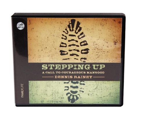 Stepping Up: A Call to Courageous Manhood by Family Life Publishing