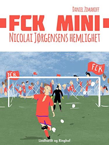 FCK Mini: Nicolai Jørgensens hemlighet (Swedish Edition)