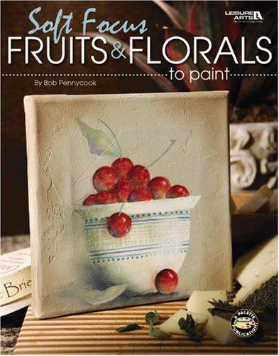 Download Soft Focus Fruits & Florals to Paint  (Leisure Arts #22653) ebook