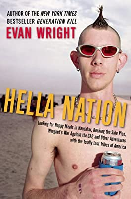 Hella Nation: Looking for Happy Meals in Kandahar, Rocking the Side Pipe, Wingnut's WarAgainst the GAP, and Other Adventures with the Totally Lost Tribes of America