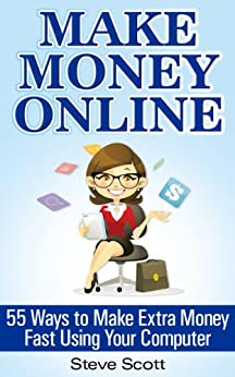 Make Money Online - 55 Ways to Make Extra Money Fast Using Your Computer by [Scott, Steve]
