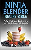 Ninja Blender Recipe Bible: 50+ Delicious Recipes for your High...