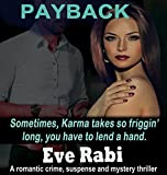 Payback - Sometimes karma takes so friggin' long, you have to lend a hand: A romantic crime, suspense and mystery thriller  (The Girl on Fire Series Book 1) by  Eve Rabi in stock, buy online here