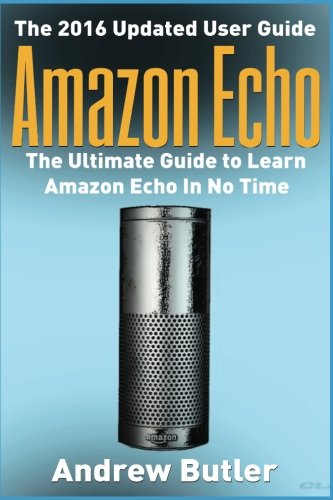 Amazon Echo: The Ultimate Guide to Learn Amazon Echo In No Time (Amazon Prime, internet device,guide) (Volume 7)
