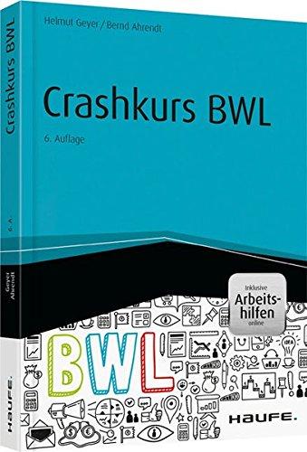 Crashkurs BWL - inkl. Arbeitshilfen online (Haufe Fachbuch) Taschenbuch – 11. Dezember 2015 Helmut Geyer Bernd Ahrendt Haufe Lexware 3648071882