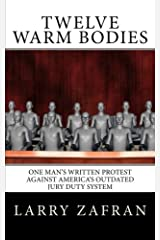 Twelve Warm Bodies: One Man's Written Protest Against America's Outdated Jury Duty System Paperback