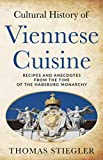 Cultural History of Viennese Cuisine: Recipes and anecdotes from the time of the Habsburg Monarchy