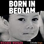 Born in Bedlam | Richard Morgan