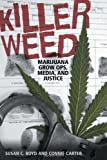 img - for Killer Weed: Marijuana Grow Ops, Media, and Justice by Susan C. Boyd (2014-01-17) book / textbook / text book