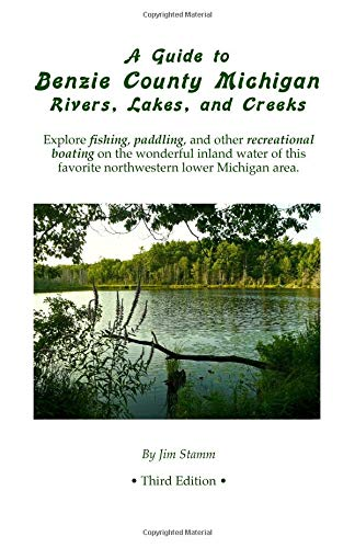 Download A Guide to Benzie County Michigan Rivers, Lakes, and Creeks: Explore fishing, paddling, and other recreational boating on the wonderful inland water of this favorite northwestern lower Michigan area pdf