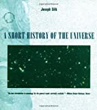 A Short History of the Universe, Joseph Silk, 0716760207