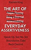 #7: The Art of Everyday Assertiveness: Speak Up. Say No. Set Boundaries. Take Back Control.