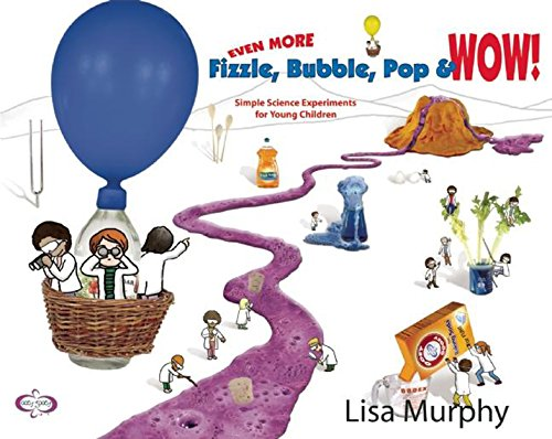Simple Science Experiments Young Children - Even More Fizzle, Bubble, Pop & Wow!: Simple Science Experiments for Young Children