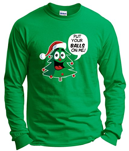 510 Families Christmas Trees - Christmas Dating Gifts for Christmas Dance Put Your Balls on Me Funny Christmas Tree Ornaments Long Sleeve T-Shirt Small Green