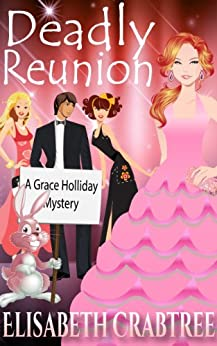 Deadly Reunion (Grace Holliday Cozy Mystery Book 2) by [Crabtree, Elisabeth]