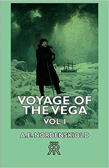 Voyage of the Vega - Vol I by A. E. Nordenskiold (2006-11-12)