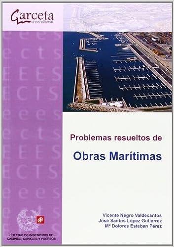 Problemas Resueltos De Obras Marítimas: Planificación, Construcción Y Explotación (texto (garceta)) por Vicente Negro Valdecantos