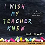 I Wish My Teacher Knew: How One Question Can Change Everything for Our Kids | Kyle Schwartz