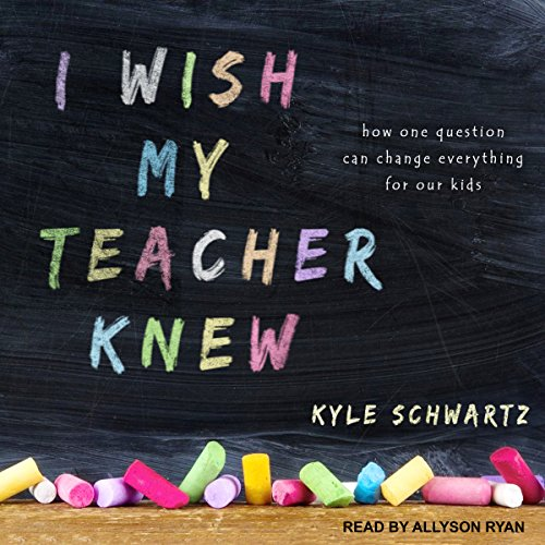 I Wish My Teacher Knew: How One Question Can Change Everything for Our Kids by Tantor Audio