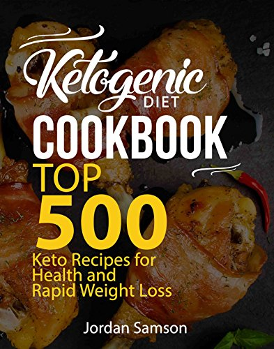 Ketogenic Diet Cookbook: Top 500 Keto Recipes for Health and Rapid Weight Loss by Jordan Samson