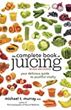 : The Complete Book of Juicing, Revised and Updated: Your Delicious Guide to Youthful Vitality
