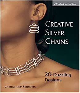 Creative Silver Chains (Lark Jewelry Book) by Chantal L. Saunders (7-Dec-2009)