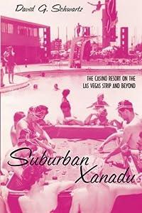 Suburban Xanadu: The Casino Resort on the Las Vegas Strip and Beyond
