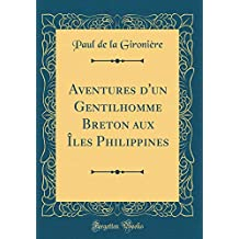 Aventures d'Un Gentilhomme Breton Aux Îles Philippines (Classic Reprint)