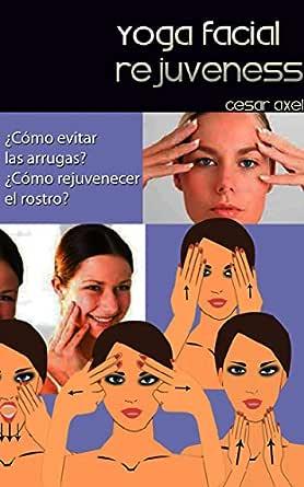 Yoga Facial Rejuveness: ¿Cómo evitar las arrugas? ¿Cómo rejuvenecer el rostro?