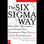 The Six Sigma Way: How GE, Motorola, and Other Top Companies are Honing Their Performance | Peter S. Pande,Robert P. Neuman,Roland R. Cavanagh