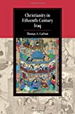 Christianity in Fifteenth-Century Iraq (Cambridge Studies in Islamic Civilization)