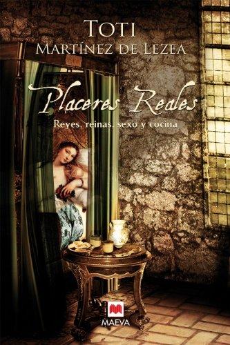 Placeres reales: Reyes, reinas, sexo y cocina. Irr...