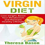 Virgin Diet: Lose Weight, Boost your Metabolism and Maintain Healthy Lifestyle | Theresa Bason