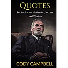 Quotes: For Inspiration, Motivation, Success and Wisdom: Motivational Quotes to help you be more positive: Inspirational Quotes, Ultimate Book of Quotations
