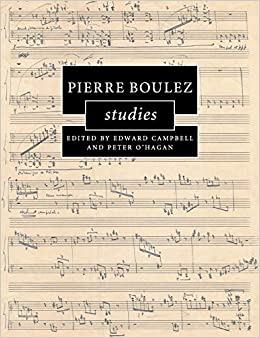 Pierre Boulez Studies (Cambridge Composer Studies): Edward