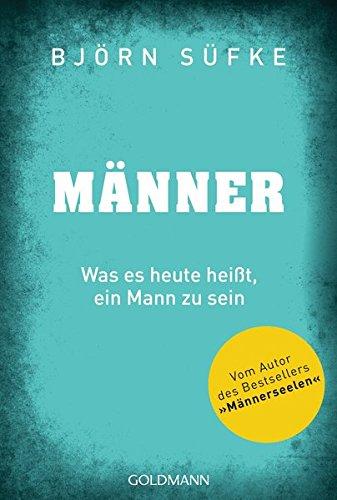 Männer: Was es heute heißt, ein Mann zu sein - Vom Autor von Männerseelen Taschenbuch – 18. Juni 2018 Björn Süfke Goldmann Verlag 344217743X Angewandte Psychologie