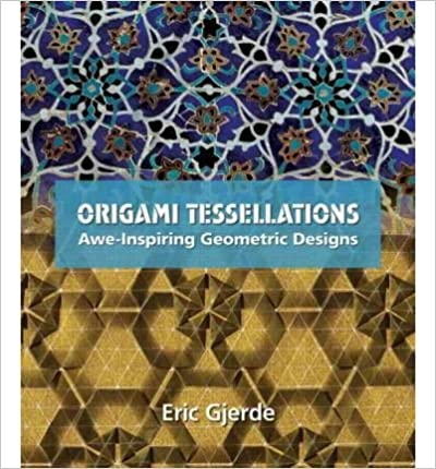 Origami Tessellations: Awe-Inspiring Geometric Designs [ ORIGAMI TESSELLATIONS: AWE-INSPIRING GEOMETRIC DESIGNS BY Gjerde, Eric ( Author ) Dec-18-2008