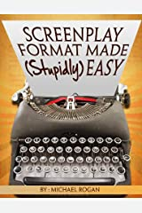 "Screenplay Format Made (Stupidly) Easy: Your Ultimate, No-Nonsense Guide to Script Format Mastery (Book 4 of the ""Screenplay Writing Made Stupidly Easy"" Collection) Kindle Edition"